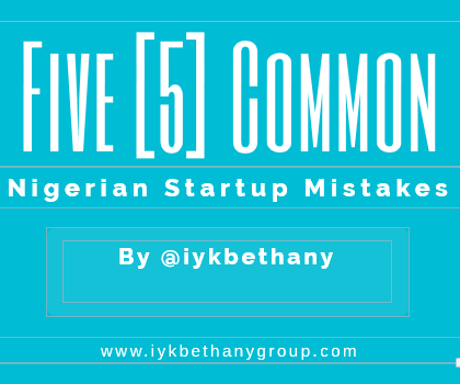 startup mistakes, business mistakes, common business mistakes, 5 Common Mistakes Nigerians Make When Starting A Business